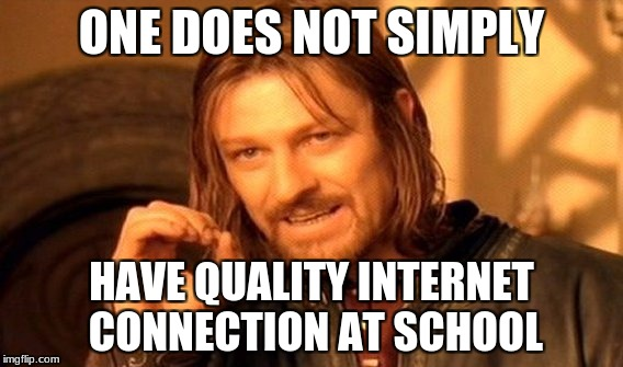 One Does Not Simply Meme | ONE DOES NOT SIMPLY HAVE QUALITY INTERNET CONNECTION AT SCHOOL | image tagged in memes,one does not simply | made w/ Imgflip meme maker