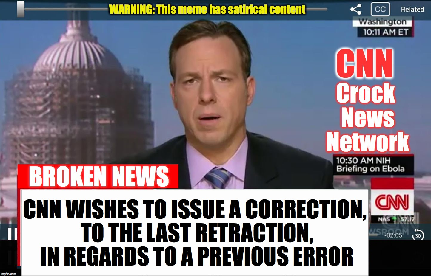 CNN Crock News Network | CNN WISHES TO ISSUE A CORRECTION, TO THE LAST RETRACTION, IN REGARDS TO A PREVIOUS ERROR | image tagged in cnn crock news network | made w/ Imgflip meme maker