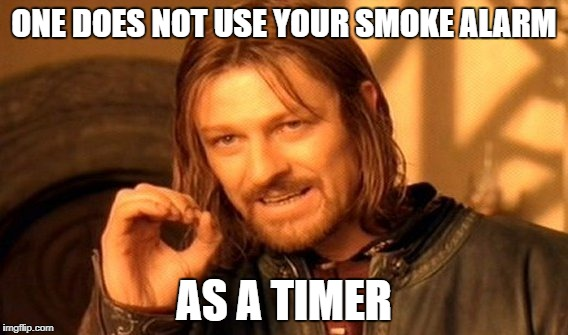 One Does Not Simply Meme | ONE DOES NOT USE YOUR SMOKE ALARM AS A TIMER | image tagged in memes,one does not simply | made w/ Imgflip meme maker