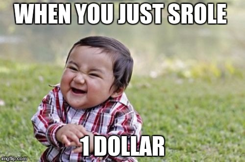 Evil Toddler Meme | WHEN YOU JUST SROLE 1 DOLLAR | image tagged in memes,evil toddler | made w/ Imgflip meme maker