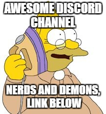 Hello, Discord? | AWESOME DISCORD CHANNEL NERDS AND DEMONS, LINK BELOW | image tagged in hello,discord | made w/ Imgflip meme maker