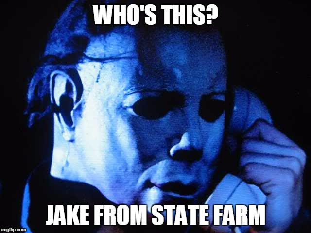 Michael myers | WHO'S THIS? JAKE FROM STATE FARM | image tagged in michael myers | made w/ Imgflip meme maker
