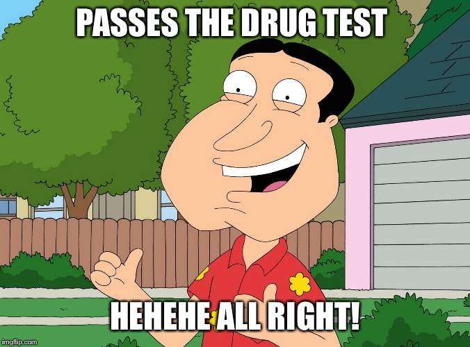 Quagmire Family Guy | PASSES THE DRUG TEST HEHEHE ALL RIGHT! | image tagged in quagmire family guy | made w/ Imgflip meme maker