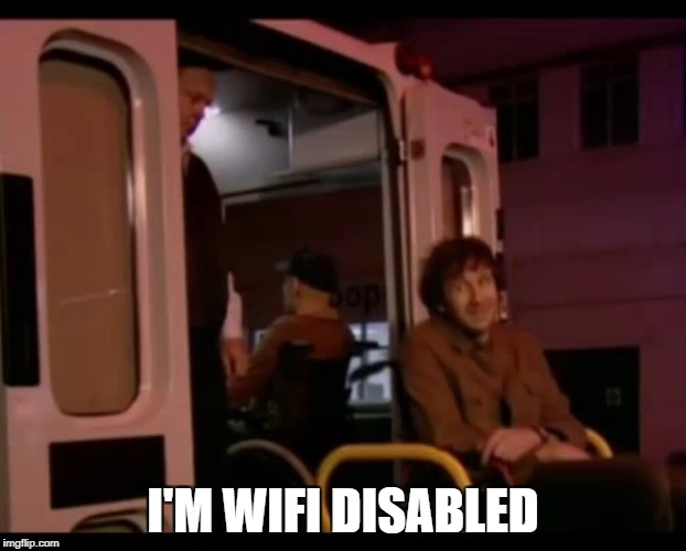 I'M WIFI DISABLED | image tagged in it crowd disabled | made w/ Imgflip meme maker
