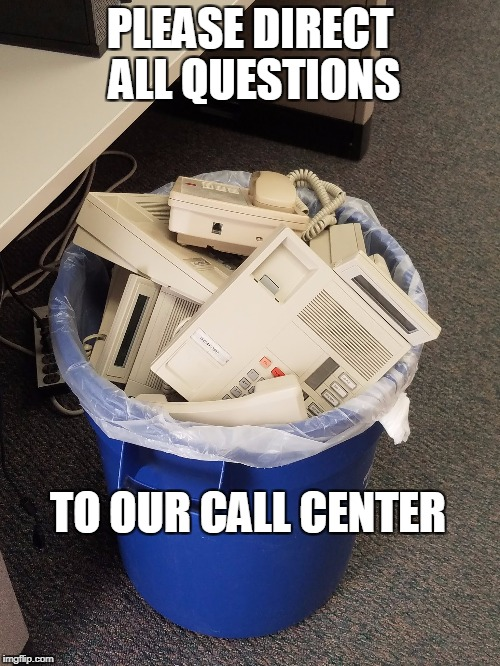 PLEASE DIRECT ALL QUESTIONS TO OUR CALL CENTER | image tagged in phones,questions,garbage,customer service | made w/ Imgflip meme maker