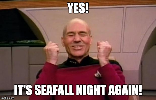 Excited Picard | YES! IT'S SEAFALL NIGHT AGAIN! | image tagged in excited picard | made w/ Imgflip meme maker