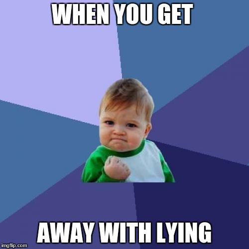 Success Kid Meme | WHEN YOU GET AWAY WITH LYING | image tagged in memes,success kid | made w/ Imgflip meme maker