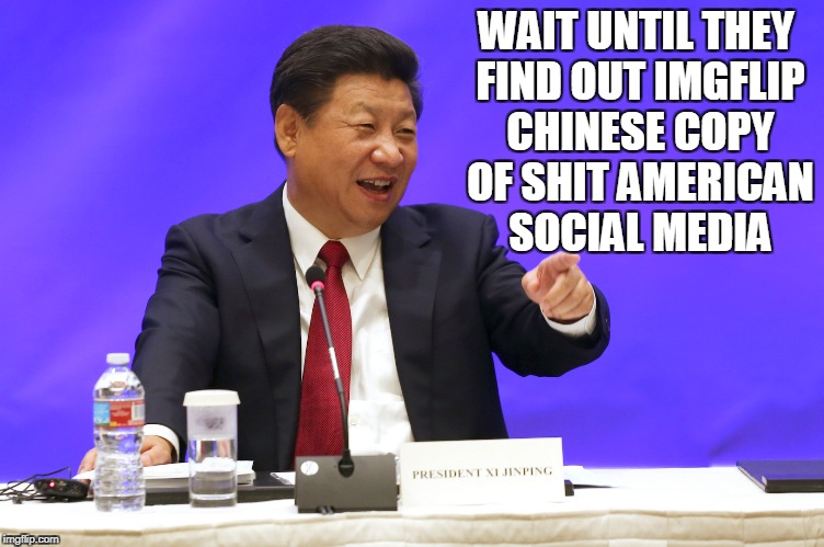 WAIT UNTIL THEY FIND OUT IMGFLIP CHINESE COPY OF SHIT AMERICAN SOCIAL MEDIA | made w/ Imgflip meme maker