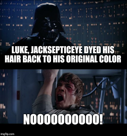 Boy, is he in for a pinchin' come St. Patrick's Day 2018. (No racism intended.) | LUKE, JACKSEPTICEYE DYED HIS HAIR BACK TO HIS ORIGINAL COLOR NOOOOOOOOOO! | image tagged in memes,star wars no,jacksepticeye,hair | made w/ Imgflip meme maker