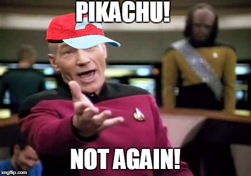 Picard Wtf Meme | PIKACHU! NOT AGAIN! | image tagged in memes,picard wtf | made w/ Imgflip meme maker