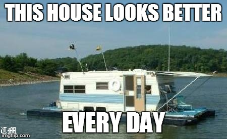 dream house | THIS HOUSE LOOKS BETTER EVERY DAY | image tagged in funny | made w/ Imgflip meme maker