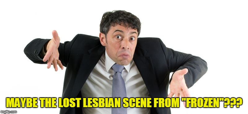 "MAYBE THE LOST LESBIAN SCENE FROM ""FROZEN""??? 