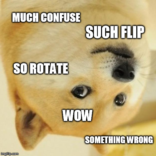 Doge Meme | MUCH CONFUSE SUCH FLIP SO ROTATE WOW SOMETHING WRONG | image tagged in memes,doge | made w/ Imgflip meme maker