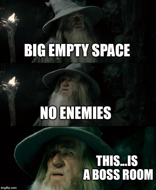 Boss room | image tagged in memes,funny,video games,confused gandalf,boss | made w/ Imgflip meme maker
