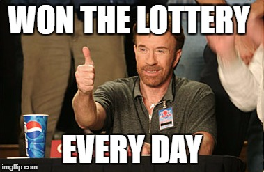 Chuck Norris Approves Meme | WON THE LOTTERY EVERY DAY | image tagged in memes,chuck norris approves,chuck norris | made w/ Imgflip meme maker