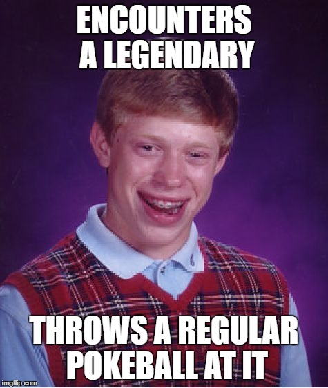 Bad Luck Brian Meme | ENCOUNTERS A LEGENDARY THROWS A REGULAR POKEBALL AT IT | image tagged in memes,bad luck brian | made w/ Imgflip meme maker