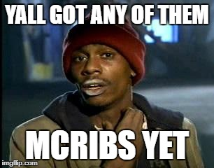Y'all Got Any More Of That Meme | YALL GOT ANY OF THEM MCRIBS YET | image tagged in memes,yall got any more of | made w/ Imgflip meme maker