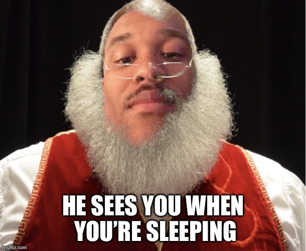 HE SEES YOU WHEN YOU'RE SLEEPING | image tagged in hes watching | made w/ Imgflip meme maker