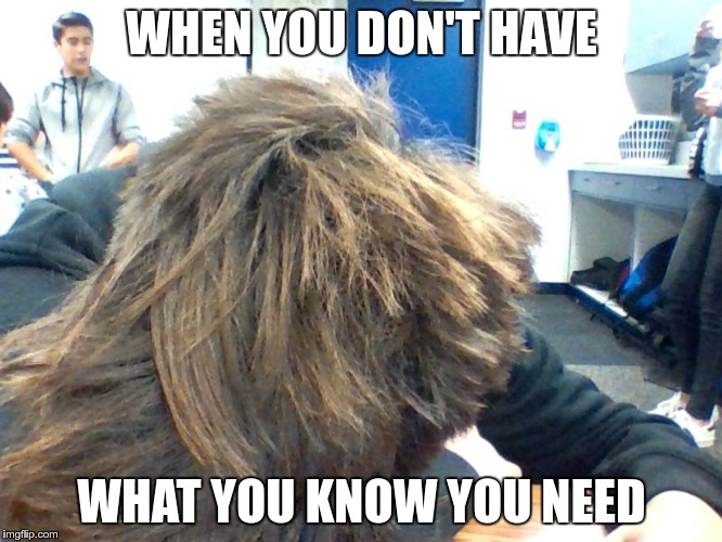 WHEN YOU DON'T HAVE WHAT YOU KNOW YOU NEED | image tagged in sleep | made w/ Imgflip meme maker