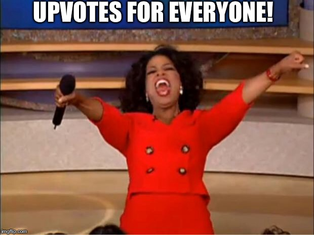 Oprah You Get A Meme | UPVOTES FOR EVERYONE! | image tagged in memes,oprah you get a | made w/ Imgflip meme maker