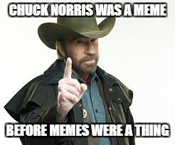 CHUCK NORRIS WAS A MEME BEFORE MEMES WERE A THING | made w/ Imgflip meme maker