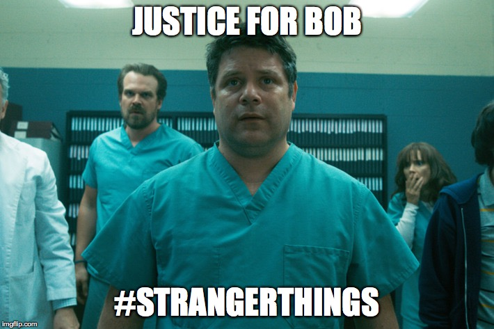 JUSTICE FOR BOB #STRANGERTHINGS | image tagged in bob stranger things | made w/ Imgflip meme maker