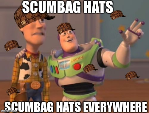 X, X Everywhere |  SCUMBAG HATS; SCUMBAG HATS EVERYWHERE | image tagged in memes,x x everywhere,scumbag | made w/ Imgflip meme maker