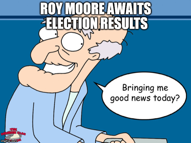 Good News, Roy Moore | image tagged in roy moore,alabama,rednecks,child molester | made w/ Imgflip meme maker