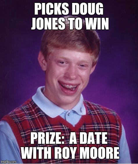 Bad Luck Brian Meme | PICKS DOUG JONES TO WIN PRIZE:  A DATE WITH ROY MOORE | image tagged in memes,bad luck brian | made w/ Imgflip meme maker