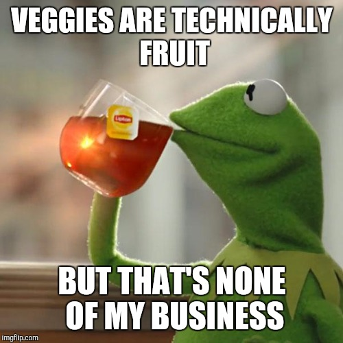 But Thats None Of My Business Meme | VEGGIES ARE TECHNICALLY FRUIT BUT THAT'S NONE OF MY BUSINESS | image tagged in memes,but thats none of my business,kermit the frog | made w/ Imgflip meme maker