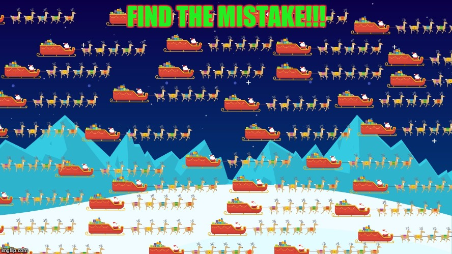 Find the mistake!!! Tell me in the comments! | FIND THE MISTAKE!!! | image tagged in hidden,there can be only one | made w/ Imgflip meme maker