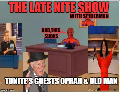 The Spiderman Show | THE LATE NITE SHOW GOD,THIS SUCKS WITH SPIDERMAN TONITE'S GUESTS OPRAH & OLD MAN | image tagged in memes,spiderman computer desk,spiderman | made w/ Imgflip meme maker