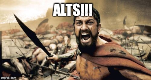 Sparta Leonidas Meme | ALTS!!! | image tagged in memes,sparta leonidas | made w/ Imgflip meme maker