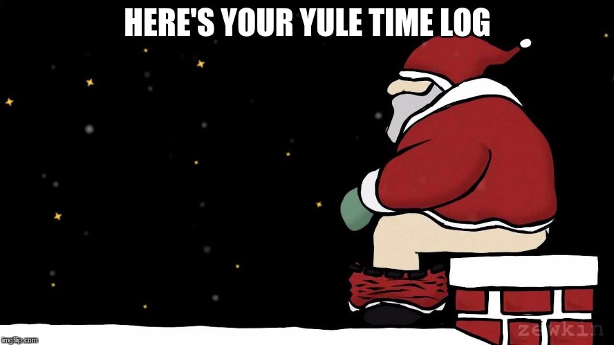 Mad Santa |  HERE'S YOUR YULE TIME LOG | image tagged in mad santa | made w/ Imgflip meme maker