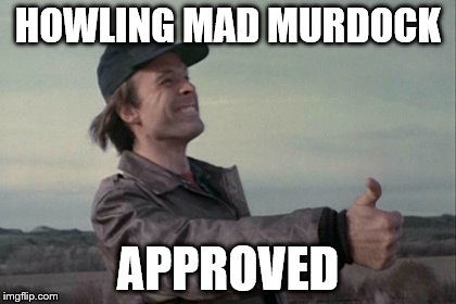 HOWLING MAD MURDOCK APPROVED | image tagged in mad murdock | made w/ Imgflip meme maker