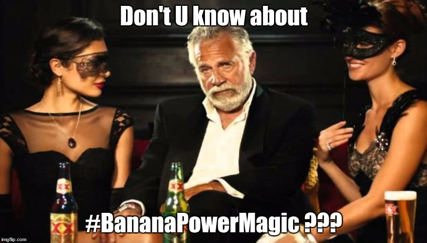 Most Interesting Man | Don't U know about #BananaPowerMagic ??? | image tagged in bananapowermagic | made w/ Imgflip meme maker