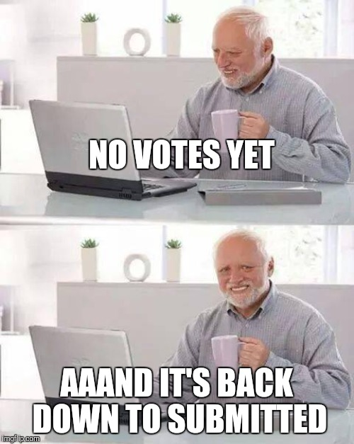NO VOTES YET AAAND IT'S BACK DOWN TO SUBMITTED | made w/ Imgflip meme maker