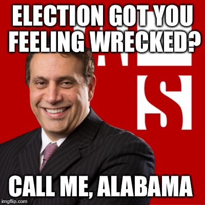 ELECTION GOT YOU FEELING WRECKED? CALL ME, ALABAMA | image tagged in election | made w/ Imgflip meme maker