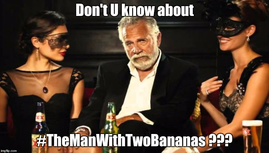 Most Interesting Man | Don't U know about #TheManWithTwoBananas ??? | image tagged in themanwithtwobananas | made w/ Imgflip meme maker