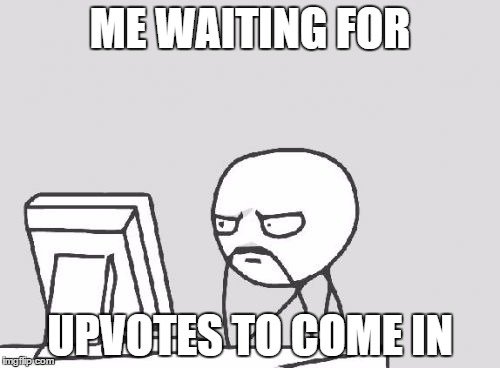 Computer Guy Meme | ME WAITING FOR UPVOTES TO COME IN | image tagged in memes,computer guy | made w/ Imgflip meme maker