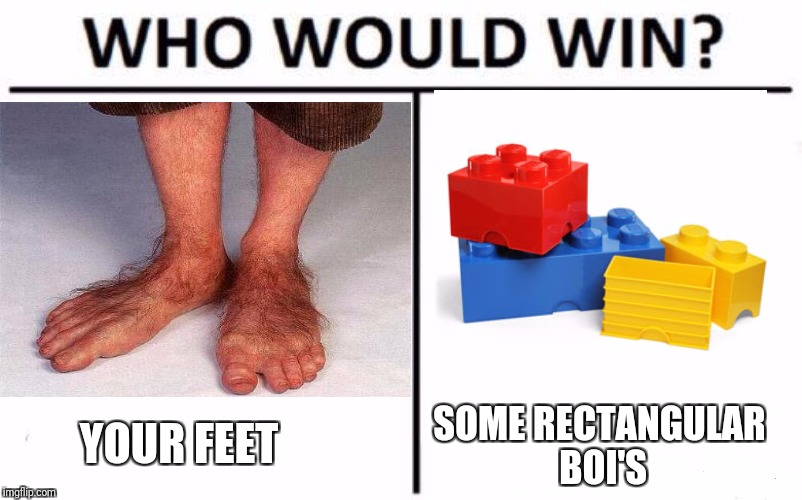 Rest in pieces  | YOUR FEET SOME RECTANGULAR BOI'S | image tagged in who would win,lego,legos,feet,foot | made w/ Imgflip meme maker