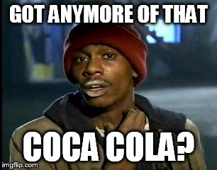Y'all Got Any More Of That Meme | GOT ANYMORE OF THAT COCA COLA? | image tagged in memes,yall got any more of | made w/ Imgflip meme maker