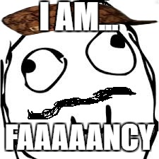 Derp | I AM... FAAAAANCY | image tagged in memes,derp,scumbag | made w/ Imgflip meme maker