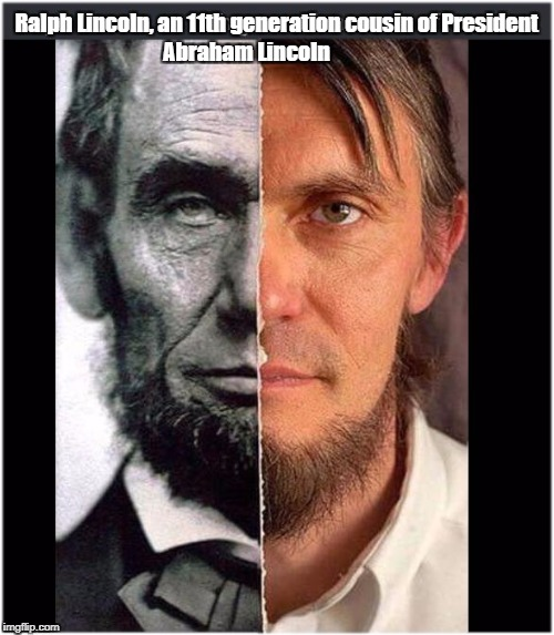 Ralph Lincoln | Ralph Lincoln, an 11th generation cousin of President Abraham Lincoln | image tagged in abe lincoln desc,president,abraham lincoln,drove the f off,red wages jobs growth,rally rally rallo memes | made w/ Imgflip meme maker