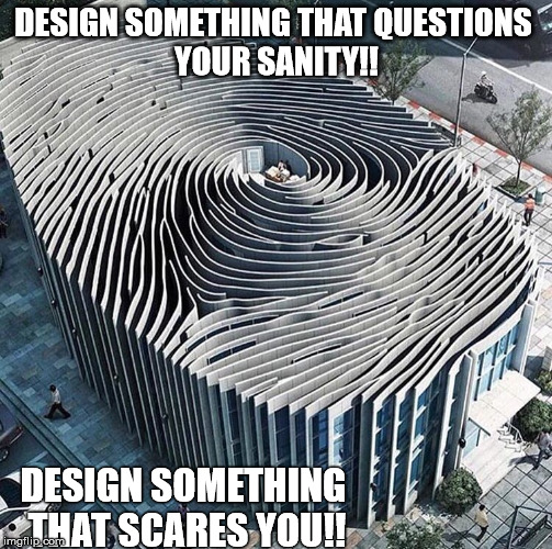 DESIGN SOMETHING THAT QUESTIONS YOUR SANITY!! DESIGN SOMETHING THAT SCARES YOU!! | image tagged in finger print building | made w/ Imgflip meme maker