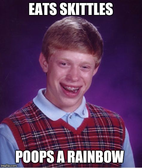 Bad Luck Brian Meme | EATS SKITTLES POOPS A RAINBOW | image tagged in memes,bad luck brian | made w/ Imgflip meme maker