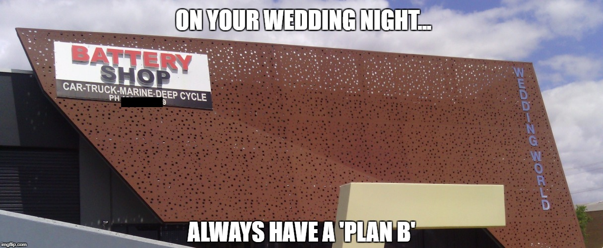 Brides, always thinking ahead... | ON YOUR WEDDING NIGHT... ALWAYS HAVE A 'PLAN B' | image tagged in weddings,sex jokes | made w/ Imgflip meme maker