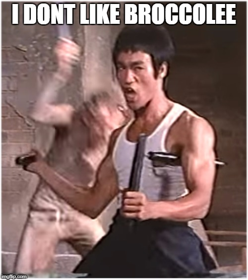 It gives me bad gas |  I DONT LIKE BROCCOLEE | image tagged in bruce lee,brocolli,brock o lee,kung fu meme,nunchucks | made w/ Imgflip meme maker