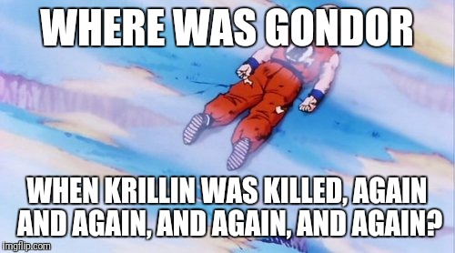 When Krillin was killed | WHERE WAS GONDOR WHEN KRILLIN WAS KILLED, AGAIN AND AGAIN, AND AGAIN, AND AGAIN? | image tagged in krillin,killed,again and again,dbz,where was gondor | made w/ Imgflip meme maker