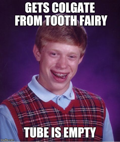 Bad Luck Brian Meme | GETS COLGATE FROM TOOTH FAIRY TUBE IS EMPTY | image tagged in memes,bad luck brian | made w/ Imgflip meme maker